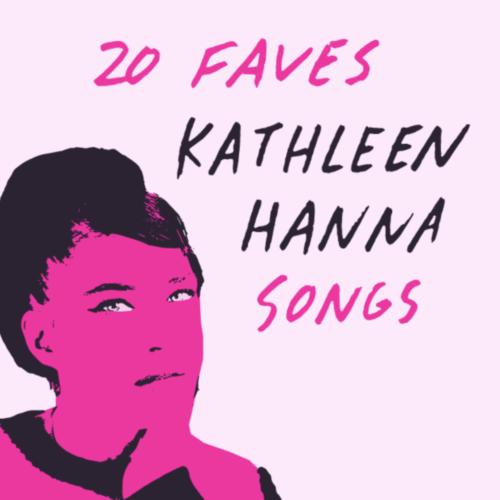20 Fave Kathleen Hanna Songs